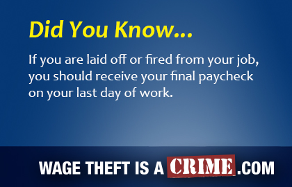 Did you Know ... If you are laid off or fired from your job, you should receive your final paycheck on your last day of work.